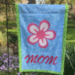 Mother's Day Garden Flag Tutorial