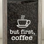 """But First, Coffee"" Shadowbox"
